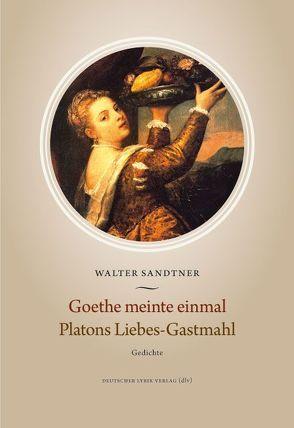 Goethe meinte einmal. Platons Liebes-Gastmahl von Sandtner,  Walter
