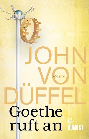 Goethe ruft an von Düffel,  John von