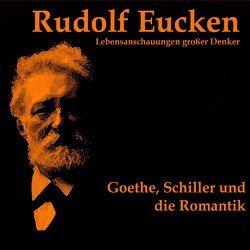 Goethe, Schiller und die Romantik von Eucken,  Rudolf, Kommant,  Michael