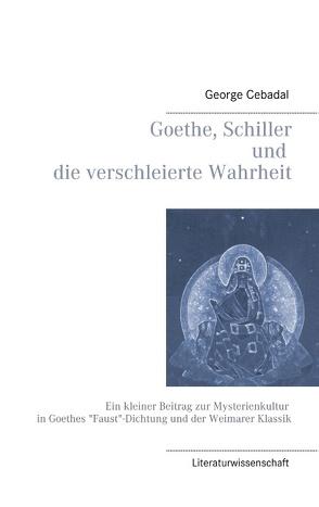 Goethe, Schiller und die verschleierte Wahrheit von Cebadal,  George
