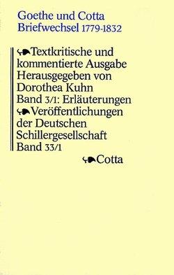 Goethe und Cotta. Briefwechsel 1797-1832. Textkritische und kommentierte… / Erläuterungen zu den Briefen 1797-1815 von Kuhn,  Dorothea