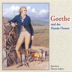Goethe und das Hundetheater von Seifert,  Martin, Unterlauf,  Ulrich, Welk,  Ehm, Wilke,  Udo M, Zschiedrich,  Alexander, Zschiedrich,  Gerda