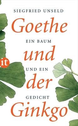 Goethe und der Ginkgo von Unseld,  Siegfried