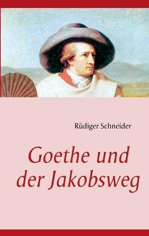 Goethe und der Jakobsweg von Schneider,  Rüdiger