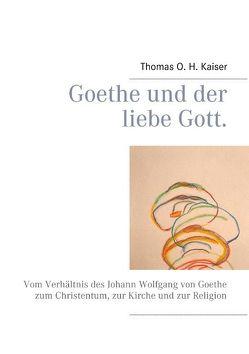 Goethe und der liebe Gott. von Kaiser,  Thomas O. H.