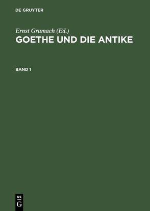 Goethe und die Antike von Grumach,  Ernst, Schadewaldt,  Wolfgang