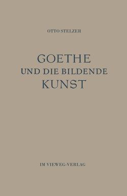 Goethe und die Bildende Kunst von Stelzer,  Otto