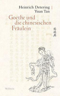 Goethe und die chinesischen Fräulein von Detering,  Heinrich, Tan,  Yuan