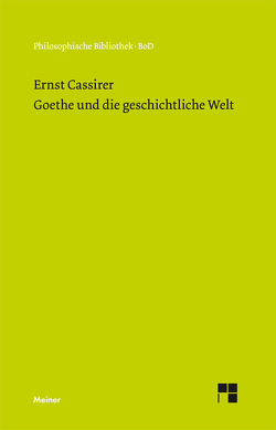 Goethe und die geschichtliche Welt von Bast,  Rainer A, Cassirer,  Ernst