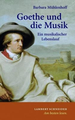 Goethe und die Musik von Aschemeier,  Rainer, Mühlenhoff,  Barbara