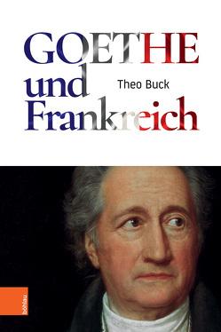 Goethe und Frankreich von Buck,  Theo