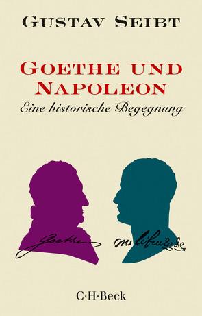 Goethe und Napoleon von Seibt,  Gustav