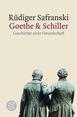 Goethe und Schiller: Geschichte einer Freundschaft von Safranski,  Rüdiger
