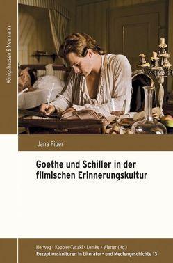Goethe und Schiller in der filmischen Erinnerungskultur von Piper,  Jana