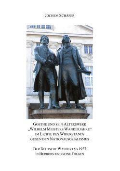 """Goethe und sein Alterswerk """"Wilhelm Meisters Wanderjahre"""" im Lichte des Widerstands gegen den Nationalsozialismus von Schäfer,  Jochem"""