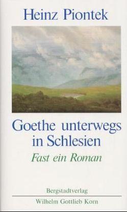 Goethe unterwegs in Schlesien von Piontek,  Heinz
