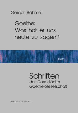 Goethe: Was hat er uns heute zu sagen? von Böhme,  Gernot