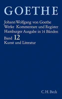 Goethe Werke Bd. 12: Schriften zur Kunst. Schriften zur Literatur. Maximen und Reflexionen von Einem,  Herbert von, Goethe,  Johann Wolfgang von, Schrimpf,  Hans Joachim, Trunz,  Erich