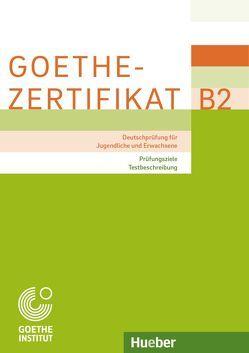Goethe-Zertifikat B2 – Prüfungsziele, Testbeschreibung von Goethe-Institut München,  Zentrale