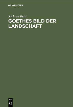 Goethes Bild der Landschaft von Beitl,  Richard