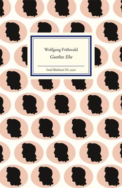 Goethes Ehe von Frühwald,  Wolfgang