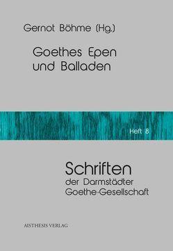 Goethes Epen und Balladen von Böhme,  Gernot, Böhme,  Hartmut, Jäger,  Hans-Wolf, Mayer,  Mathias, Wild,  Reiner