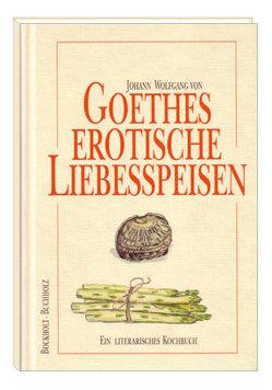 Goethes erotische Liebesspeisen von Bockholt,  Werner, Buchholz,  Frank