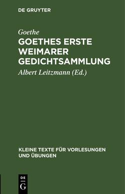 Goethes erste Weimarer Gedichtsammlung von Goethe, Leitzmann,  Albert