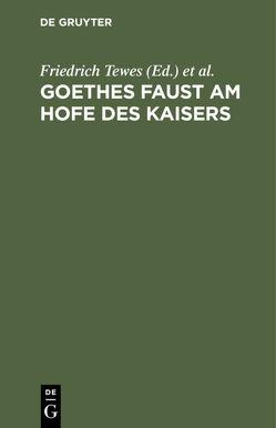Goethes Faust am Hofe des Kaisers von Eckermann,  Johann Peter, Tewes,  Friedrich