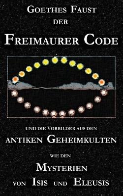 """Goethes """"Faust"""", der Freimaurer-Code und die Vorbilder aus den antiken Geheimkulten wie den Mysterien von Isis und Eleusis von Cebadal,  George"""