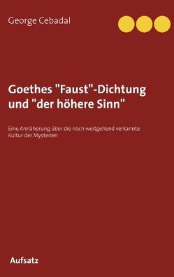 """Goethes """"Faust""""-Dichtung und """"der höhere Sinn"""" von Cebadal,  George"""
