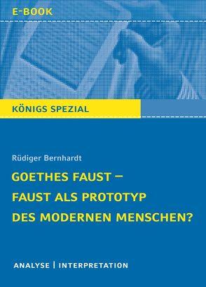 Goethes Faust – Faust als Prototyp des modernen Menschen? von Bernhardt,  Rüdiger
