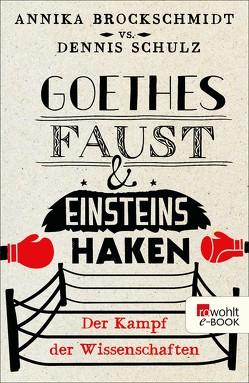 Goethes Faust und Einsteins Haken von Brockschmidt,  Annika, Schulz,  Dennis