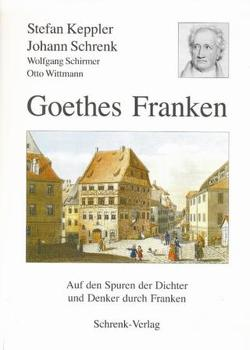 Goethes Franken von Keppler,  Stefan, Schirmer,  Wolfgang, Schrenk,  Johann, Wittmann,  Otto