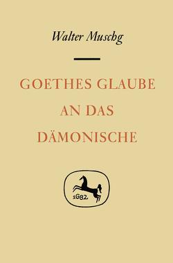 Goethes Glaube an das Dämonische von Muschg,  Walter