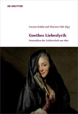 Goethes Liebeslyrik von Rohde,  Carsten, Valk,  Thorsten