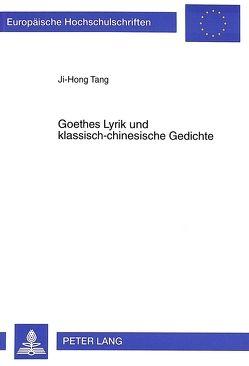 Goethes Lyrik und klassisch-chinesische Gedichte von Tang,  Ji-Hong