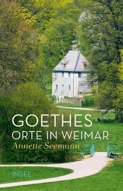 Goethes Orte in Weimar von Seemann,  Annette