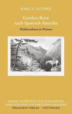 Goethes Reise nach Spanisch-Amerika von Guthke,  Karl S