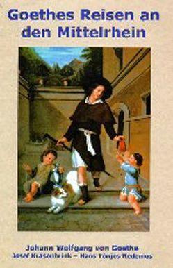 Goethes Reisen an den Mittelrhein von Conrad,  Helmut, Krasenbrink,  Josef, Redenius,  Hans T