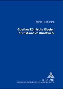 Goethes Römische Elegien als fiktionales Kunstwerk von Hillenbrand,  Rainer