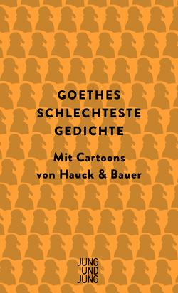 Goethes schlechteste Gedichte von Bauer,  Dominik, Goethe,  Johann Wolfgang vom, Hauck,  Elias