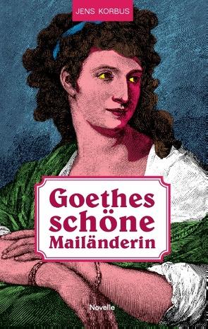 Goethes schöne Mailänderin von Korbus,  Jens