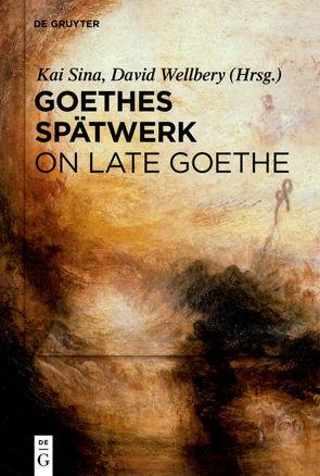 Goethes Spätwerk / On late Goethe von Sina,  Kai, Wellbery,  David