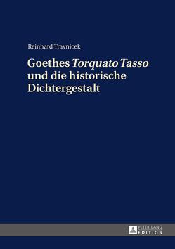 Goethes «Torquato Tasso» und die historische Dichtergestalt von Trávnícek,  Reinhard