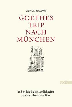 Goethes Trip nach München von Schiebold,  Kurt H.