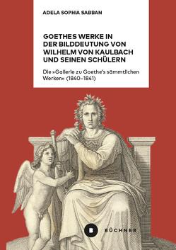 Goethes Werke in der Bilddeutung von Wilhelm von Kaulbach und seinen Schülern von Sabban,  Adela Sophia