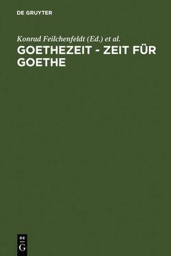 Goethezeit – Zeit für Goethe von Feilchenfeldt,  Konrad, Hasenpflug,  Kristina, Kurz,  Gerhard, Moering,  Renate