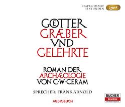 Götter, Gräber und Gelehrte – Sonderausgabe (2 MP3-CDs) von Arnold,  Frank, Ceram,  C. W.