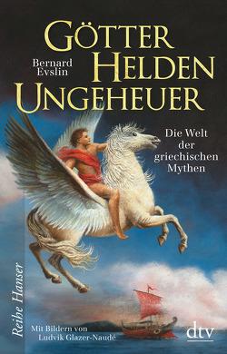 Götter, Helden, Ungeheuer von Evslin,  Bernard, Glazer-Naudé,  Ludvik, Lorenz,  Isabell